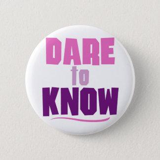 Dare to Know 2 Inch Round Button