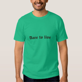 Dare to live (very dark red on kelly green) shirts