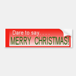 Dare to say MERRY CHRISTMAS Bumper Sticker