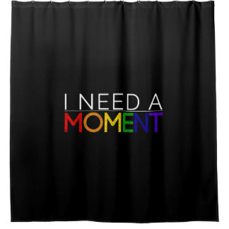 Dark I NEED A MOMENT shower curtain