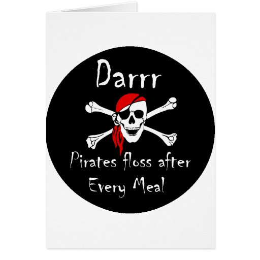 Darrr Pirates Floss After Every Meal Greeting Cards