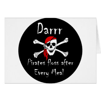 Darrr Pirates Floss After Every Meal Greeting Card