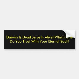 Darwin Is Dead Jesus Is Alive! Which One Do You... Bumper Sticker