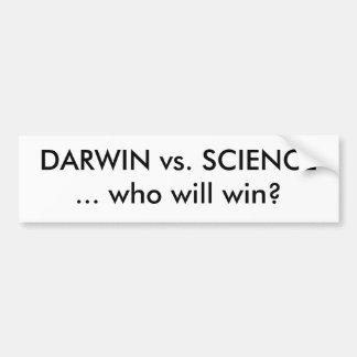 DARWIN vs. SCIENCE ... who will win? Bumper Sticker