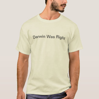 Darwin Was Right T-Shirt