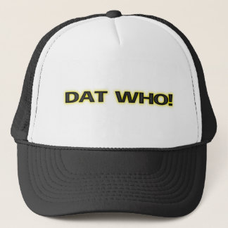[ Dat Who! New Orleans Glow ] Trucker Cap / Hat