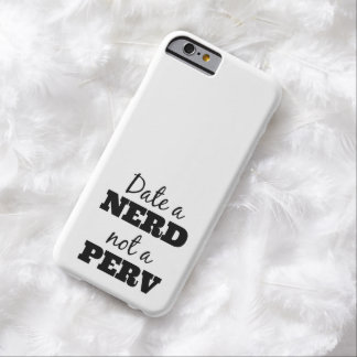 Date a Nerd Not a Perv Barely There iPhone 6 Case