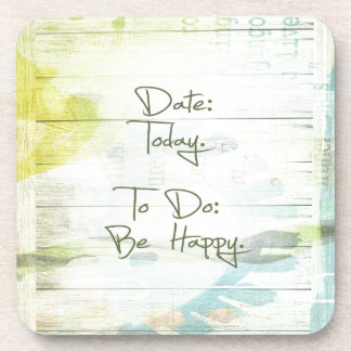 Date: Today.  To Do: Be Happy. Coaster