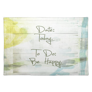 Date: Today.  To Do: Be Happy. Placemat