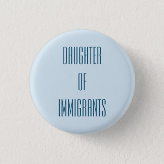 Daughter of Immigrants 1 Inch Round Button