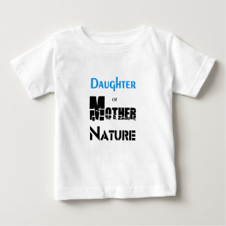 Daughter Of Mother Nature Baby T-Shirt