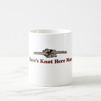 Dave's Knot Here Man - Multi-Products Coffee Mug
