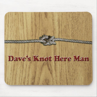 Dave's Knot Here Man - Multi-Products Mouse Pad
