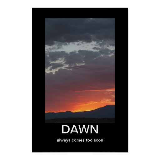 Dawn always comes too soon demotivational poster