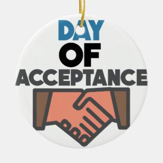Day of Acceptance - Appreciation Day Ceramic Ornament