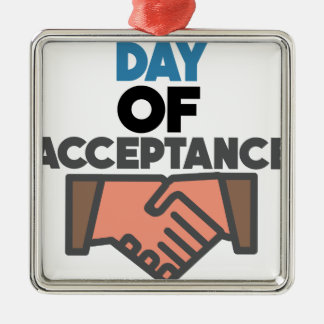Day of Acceptance - Appreciation Day Metal Ornament