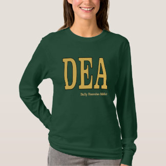 DEA: Daily Exercise Addict T-Shirt