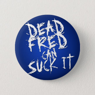 """""""Dead Fred Can Suck It"""" (Blue) 2 Inch Round Button"""