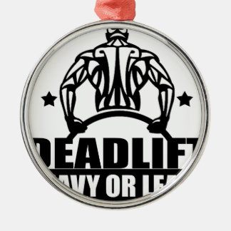 dead lift heavy or leave metal ornament