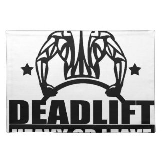 dead lift heavy or leave placemat
