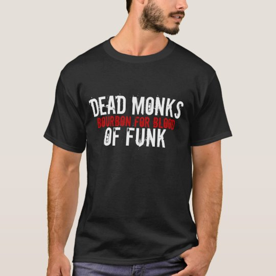 DEAD MONKSOF FUNK, BOURBON FOR BLOOD T-Shirt