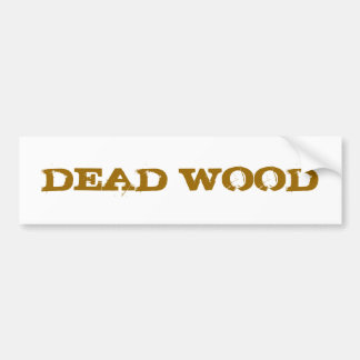 Dead Wood Bumper Sticker