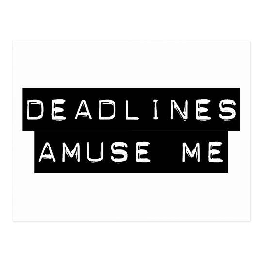 Deadlines Amuse Me Postcard