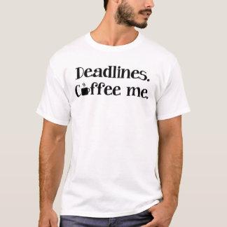 Deadlines. Coffee Me. Blogger t-shirt