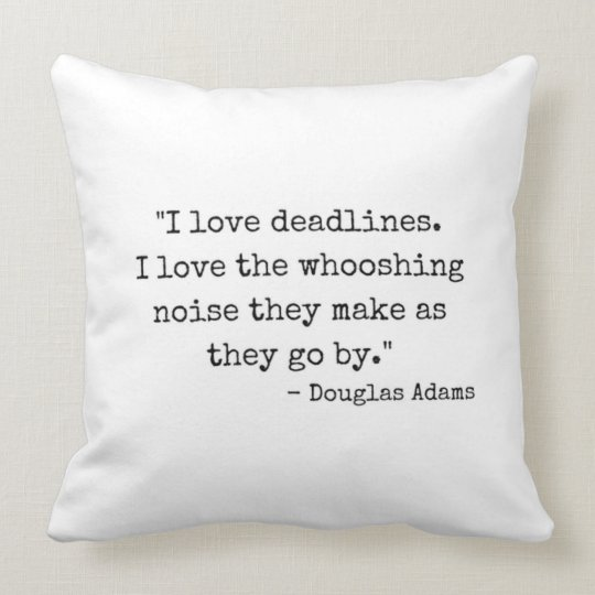 Deadlines Douglas Adams Quote Typography Throw Pillow