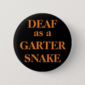 DEAF as a GARTER SNAKE 2 Inch Round Button