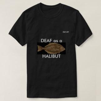 DEAF as a HALIBUT on black T-Shirt