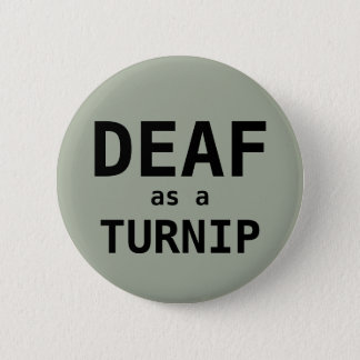 DEAF as a TURNIP 2 Inch Round Button