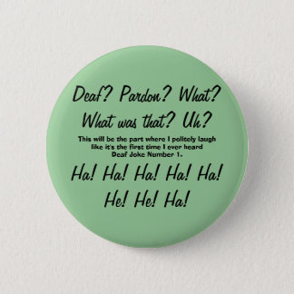 Deaf? Pardon? Deaf Joke Number One Badge 2 Inch Round Button