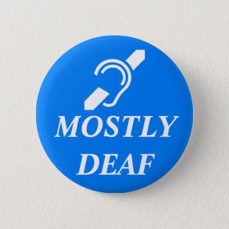 DEAF SYMBOL over the words MOSTLY DEAF 2 Inch Round Button