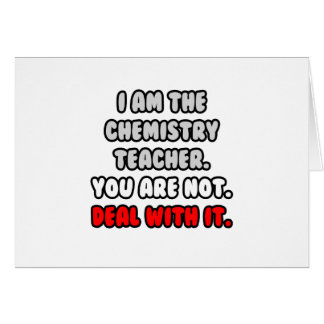 Deal With It ... Funny Chemistry Teacher Greeting Card