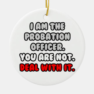 Deal With It ... Funny Probation Officer Ceramic Ornament