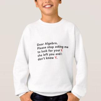 Dear Algebra, please stop asking us to find your X Sweatshirt