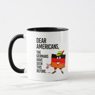 Dear Americans - We've seen this before - Mug