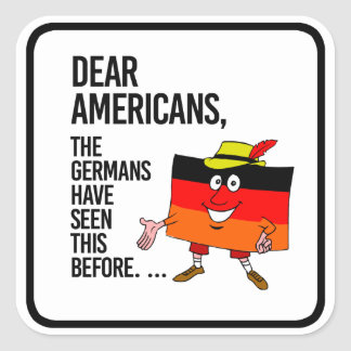 Dear Americans - We've seen this before - Square Sticker