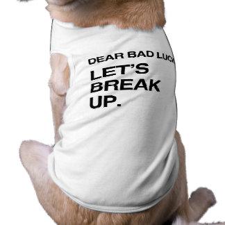 DEAR BAD LUCK LET S BREAK UP png Dog T Shirt
