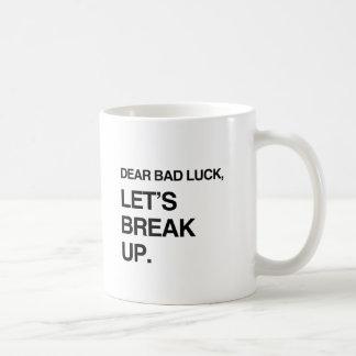 DEAR BAD LUCK, LET'S BREAK UP.png Coffee Mugs