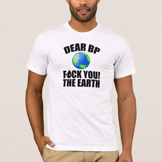 Dear BP - F*ck You! The Earth T-Shirt