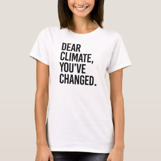 Dear Climate, You've Change - - Pro-Science - T-Shirt