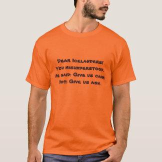 Dear Icelanders! You misunderstood.     We said... T-Shirt