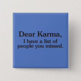 Dear karma I have a list of people you missed 2 Inch Square Button