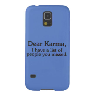 Dear karma I have a list of people you missed Galaxy S5 Cases