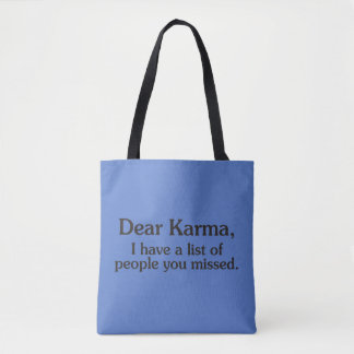Dear karma I have a list of people you missed Tote Bag