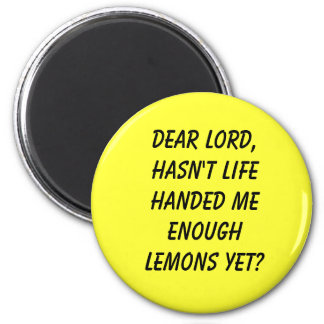 Dear Lord,Hasn't life handed me enough lemons yet? Magnet