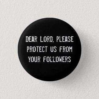 Dear Lord, please protect us from your followers 1 Inch Round Button