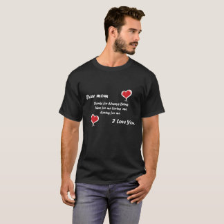 Dear mom Thanks for Always Being There For T-Shirt